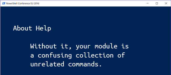About Help: Without it, your module is a confusing collection of unrelated commands